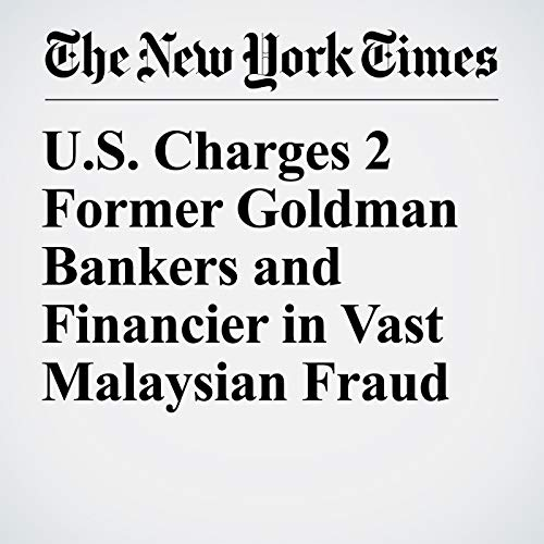 U.S. Charges 2 Former Goldman Bankers and Financier in Vast Malaysian Fraud audiobook cover art
