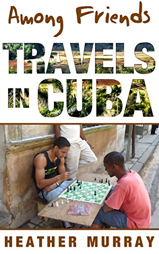 Book: Among Friends - Travels in Cuba by Heather Murray