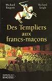 Des Templiers aux Francs-Maçons - La transmission du mystère - Editions du Rocher - 05/05/2005