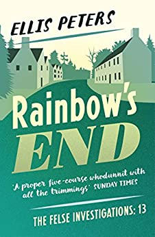 Rainbow's End (The Felse Investigations Book 13) by [Ellis Peters]