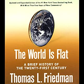 The World Is Flat     A Brief History of the Twenty-first Century, Updated and Expanded              By:                                                                                                                                 Thomas L. Friedman                               Narrated by:                                                                                                                                 Oliver Wyman                      Length: 24 hrs and 11 mins     788 ratings     Overall 3.9