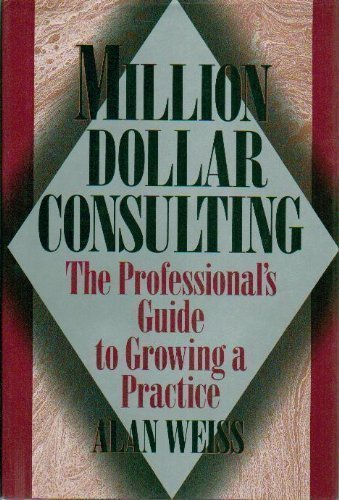 Million Dollar Consulting: The Professional Guide to Growing a Practice