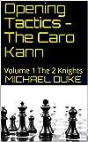 Opening Tactics - The Caro Kann: Volume 1 The 2 Knights-Duke, Michael