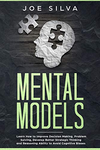 Mental Models: Learn How to Improve Decision Making, Problem Solving, Develop Better Strategic Thinking and Reasoning Ability to Avoid Cognitive Biases
