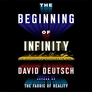 The Beginning of Infinity     Explanations That Transform the World              By:                                                                                                                                 David Deutsch                               Narrated by:                                                                                                                                 Walter Dixon                      Length: 20 hrs     133 ratings     Overall 4.5