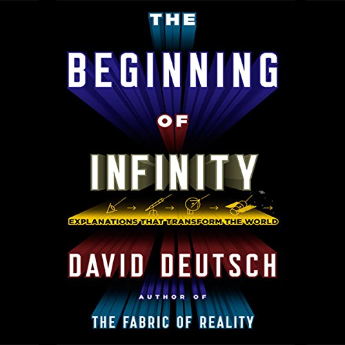 The Beginning of Infinity     Explanations That Transform the World              By:                                                                                                                                 David Deutsch                               Narrated by:                                                                                                                                 Walter Dixon                      Length: 20 hrs     69 ratings     Overall 4.4