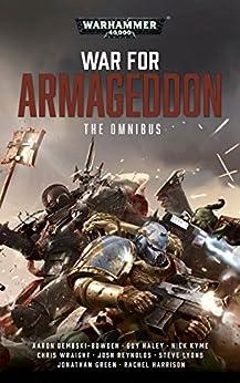 War For Armageddon: The Omnibus (Warhammer 40,000) by [Aaron Dembski-Bowden, Chris Wraight, Guy Haley, Jonathan Green, Josh Reynolds, Nick Kyme, Rachel Harrison, Steve Lyons]