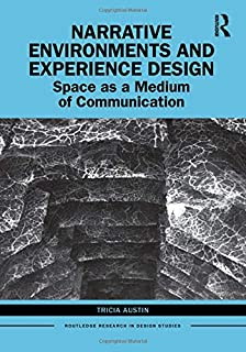 Narrative Environments and Experience Design: Space as a Medium of Communication (Routledge Research in Design Studies)