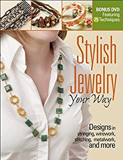Stylish Jewelry Your Way: Designs in Stringing, Wirework, Stitching, Metalwork, and More