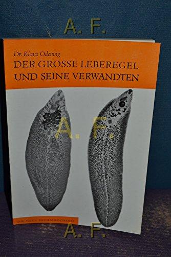 Der grosse Leberegel und seine Verwandten : Berliner Tierpark-Buch - Nr. 18. Die neue Brehm-Bücherei - 444.
