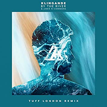 By The River (Tuff London Remix)