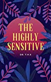 The Highly Sensitive: How to Stop Emotional Overload, Relieve Anxiety, and Eliminate Negative Energy, Anxiety, PTSD, OCD, ADHD,A Practical Guide to Overcome ... Manage Your Feelings (English Edition)