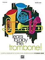 Learn to Play Trombone, Book 1: A Carefully Graded Method That Emphasizes Good Tone Production, Builds a Sound Rhythmic Sense and Develops Well-rounded Musicianship