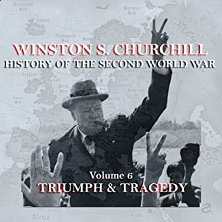 Winston S. Churchill: The History of the Second World War, Volume 6 - Triumph & Tragedy                   By:                                                                                                                                 Winston S. Churchill                               Narrated by:                                                                                                                                 Michael Jayston                      Length: 2 hrs and 46 mins     6 ratings     Overall 4.5