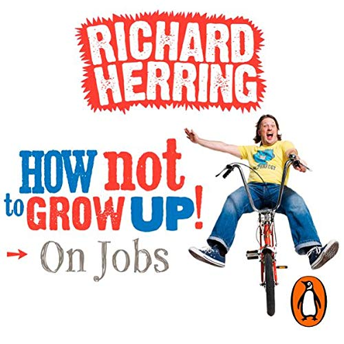 On Jobs     How Not to Grow Up              By:                                                                                                                                 Richard Herring                               Narrated by:                                                                                                                                 Richard Herring                      Length: 18 mins     2 ratings     Overall 4.5