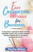 Easy Crocheting Patterns For Beginners: If you decided to learn how to crochet and don't know where to start, Here is a simple beginner's guide with patterns and tips, and creative challenges for experts.