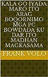 kala go iyada maro ito arag boqornimo mga PC bowdada ku dar ito madhan magkasama (Italian Edition)