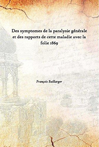 Des symptomes de la paralysie générale et des rapports de cette maladie avec la folie 1869 [Hardcover]