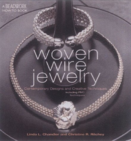 Woven Wire Jewelry: Contemporary Designs and Creative Techniques (Beadwork How-To series)
