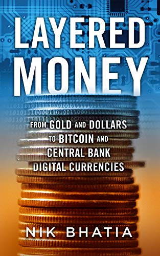 Layered Money: From Gold and Dollars to Bitcoin and Central Bank Digital Currencies (English Edition)