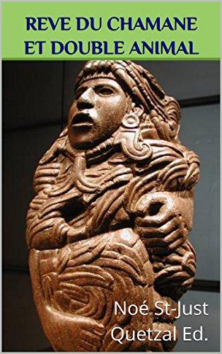 Rêve du chamane et double animal (Chamanisme aztèque, maya, inca et toltèque t. 4) (French Edition) eBook: Saint-Just, Noé: Amazon.es: Tienda Kindle