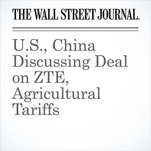 U.S., China Discussing Deal on ZTE, Agricultural Tariffs copertina