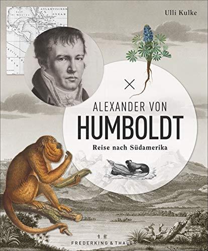 Alexander von Humboldt: Reise nach Südamerika. Ein Bildband mit originalen Abbildungen, Tagebuchauszügen und eindrucksvollen Fotos.Jubiläumsausgabe zum Humboldt-Jahr 2019.