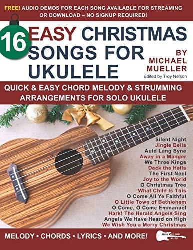 16 Easy Christmas Songs for Ukulele: Quick & Easy Chord Melody & Strumming Arrangements for Solo Ukulele
