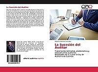 La Sucesión del Auditor: Tratamiento normativo, problemática y relación entre auditores. Novedades de la nueva la Ley de Auditoría de Cuentas