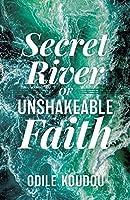 Secret River Of Unshakeable Faith