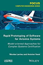 Rapid Prototyping Software for Avionics Systems: Model-oriented Approaches for Complex Systems Certification (Iste)