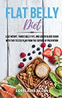 Flat Belly Diet: Lose Weight, Target Belly Fat, and Lower Blood Sugar with This Tested Plan from the Editors of Prevention