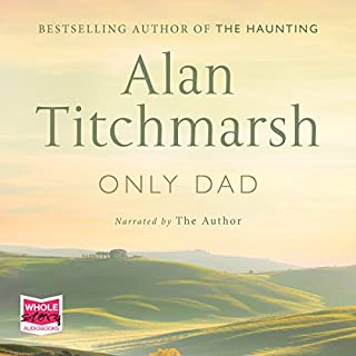 Only Dad                   By:                                                                                                                                 Alan Titchmarsh                               Narrated by:                                                                                                                                 Alan Titchmarsh                      Length: 8 hrs and 25 mins     15 ratings     Overall 4.9