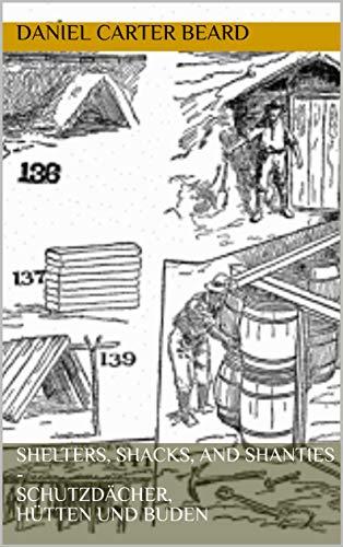 Shelters, Shacks, and Shanties - Schutzdächer, Hütten und Buden: Deutsche Ausgabe