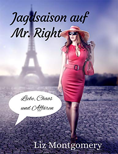 JAGDSAISON AUF MR. RIGHT: Liebe, Chaos und Affären
