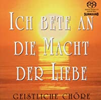 Ich Bete An Die Macht Der Liebe [Sacd/CD Hybrid] by Various Composers