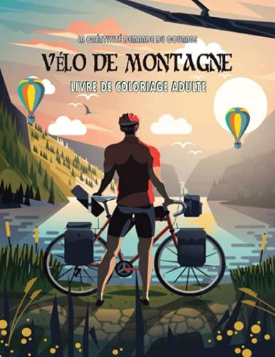 VÉLO DE MONTAGNE LIVRE DE COLORIAGE ADULTE: Merveilleux livre de coloriage pour tous les fans de la ville et Amazing Coloring Journey Through Awesome Mountain Bike