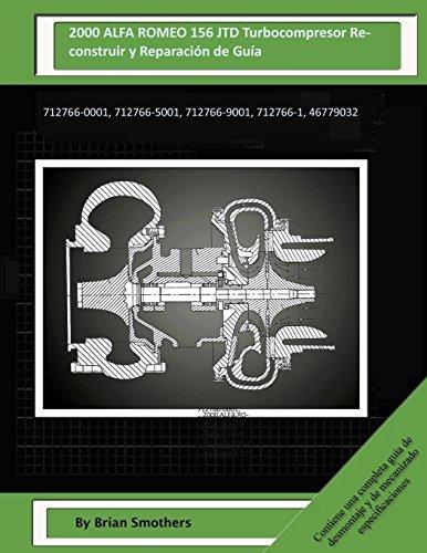 2000 ALFA ROMEO 156 JTD Turbocompresor Reconstruir y Reparación de Guía: 712766-0001,...