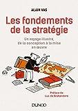 Les fondements de la stratégie - Un voyage illustré, de la conception à la mise en oeuvre - Un voyage illustré, de la conception à la mise en oeuvre