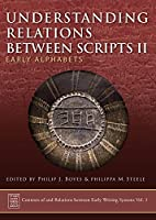 Understanding Relations Between Scripts: Early Alphabets (Contexts of and Relations Between Early Writing Systems)