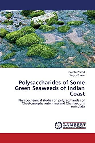 Polysaccharides of Some Green Seaweeds of Indian Coast: Physicochemical studies on polysaccharides of Chaetomorpha antennina and Chamaedoris auriculata