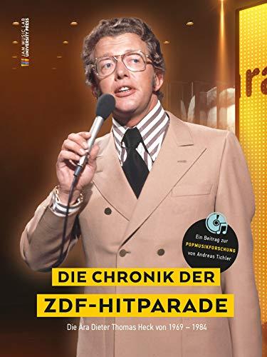 Die Chronik der ZDF-Hitparade.: Die Ära Dieter Thomas Heck von 1969 - 1984