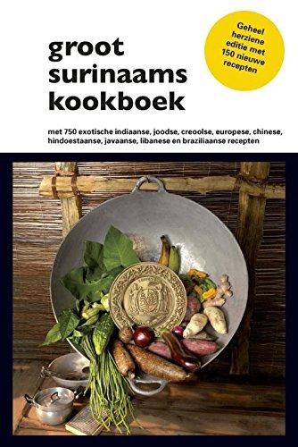 Groot Surinaams kookboek: met 750 exotische indiaanse, joodse, creoolse, europese, chinese, hindoestaanse, javaanse, libanese en braziliaanse recepten