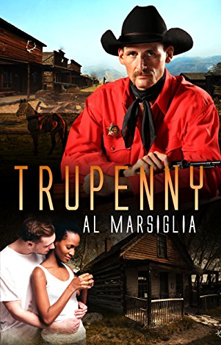 Book: Trupenny - A tale of Western redemption and Biracial Romance on the Plains by Al Marsiglia