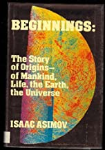 Beginnings: The Story of Origins-Of Mankind, Life, the Earth, the Universe