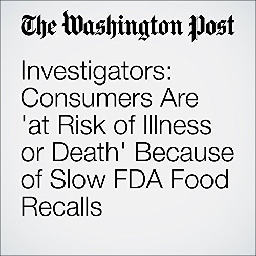 Investigators: Consumers Are 'at Risk of Illness or Death' Because of Slow FDA Food Recalls audiobook cover art
