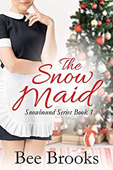 The Snow Maid: A Sweet Contemporary Romance (Snowbound Series Book 1) by [Bee Brooks]