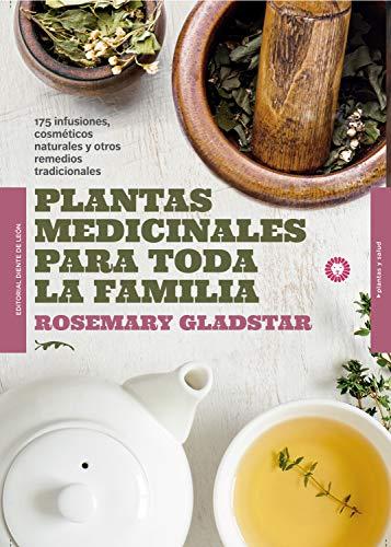 Plantas medicinales para toda la familia: 175 infusiones, cosméticos naturales y remedios tradicionales (Plantas y salud)