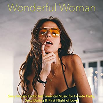 Wonderful Woman – Sexy Moves Erotic Instrumental Music for Private Party, Sexy Dating & First Night of Love