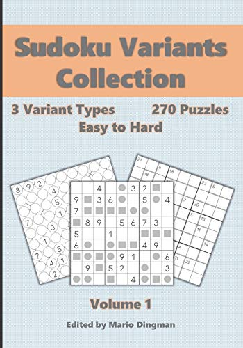 Sudoku Variants Collection Volume 1: 3 Variant Types, 270 Easy to Hard Puzzles: Killer Sudoku, Even-Odd Sudoku & Chain Sudoku (Sudoku Collection Puzzle Books)